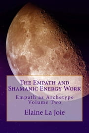 The Empath and Shamanic Energy Work - Empath as Archetype, #2 ebook by Elaine LaJoie
