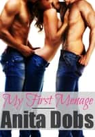 My First Menage ebook by Anita Dobs