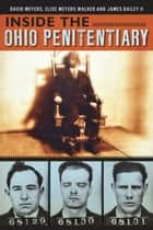 Inside the Ohio Penitentiary ebook by David Meyers, Elise Meyers Walker, James Dailey II