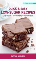 Quick & Easy Low-Sugar Recipes ebook by Nicola Graimes