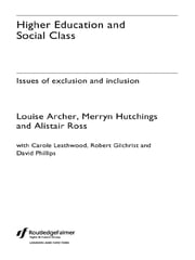Higher Education and Social Class - Issues of Exclusion and Inclusion ebook by Louise Archer,Merryn Hutchings,Alistair Ross