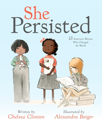 She Persisted - 13 American Women Who Changed the World ebook by Chelsea Clinton