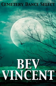 Cemetery Dance Select: Bev Vincent ebook by Bev Vincent