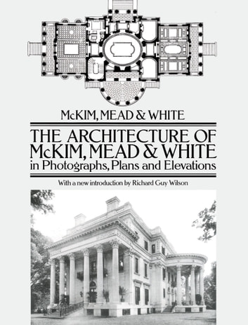 The Architecture of McKim, Mead & White in Photographs, Plans and Elevations eBook by McKim, Mead & White