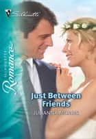 Just Between Friends ebook by Julianna Morris