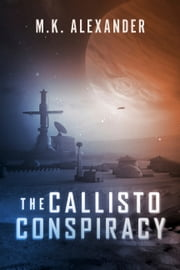 The Callisto Conspiracy ebook by M.K. Alexander