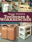 Danny Proulx's Toolboxes & Workbenches - 13 Fast & Easy Projects ebook by Danny Proulx