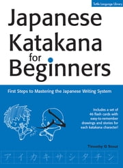Japanese Katakana for Beginners - First Steps to Mastering the Japanese Writing System 電子書籍 by Timothy G. Stout