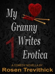 My Granny Writes Erotica (The Original Quickie) ebook by Rosen Trevithick