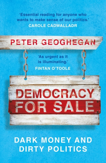 Democracy For Sale - Dark Money and Dirty Politics ebook by Peter Geoghegan