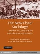 The New Fiscal Sociology - Taxation in Comparative and Historical Perspective ebook by Isaac William Martin, Ajay K. Mehrotra, Monica Prasad