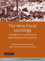The New Fiscal Sociology - Taxation in Comparative and Historical Perspective ebook by Isaac William Martin,Ajay K. Mehrotra,Monica Prasad