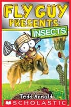 Fly Guy Presents: Insects (Scholastic Reader, Level 2) ebook by Tedd Arnold, Tedd Arnold
