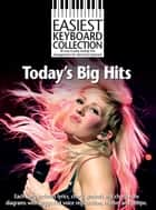 Easiest Keyboard Collection: Today's Big Hits ebook by Wise Publications