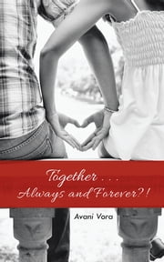 Together . . . Always and Forever?! ebook by Avani Vora