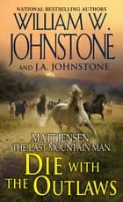 Die with the Outlaws ebook by William W. Johnstone, J.A. Johnstone