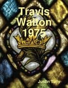 Travis Walton 1975 ebook by Justin Tully