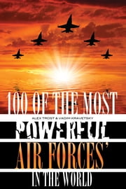 100 of the Most Powerful Air Forces' in the World ebook by alex trostanetskiy