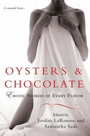 Oysters & Chocolate - Erotic Stories of Every Flavor ebook by Jordan LaRousse,Samantha Sade