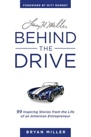 Larry H. Miller—Behind the Drive: 99 Inspiring Stories from the Life of an American Entrepreneur ebook by Bryan Miller