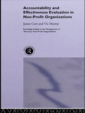 Accountability and Effectiveness Evaluation in Nonprofit Organizations ebook by James Cutt,Vic Murray