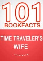Time Traveler's Wife - 101 Amazing Facts You Didn't Know - 101BookFacts.com ebook by G Whiz
