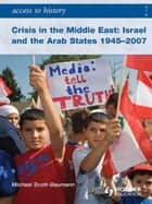 Access to History: Crisis in the Middle East: Israel and the Arab States 1945-2007 ebook by Michael Scott-Baumann