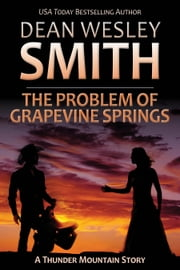 The Problem of Grapevine Springs - A Thunder Mountain Story ebook by Dean Wesley Smith