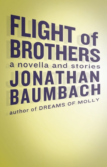Flight of Brothers eBook by Jonathan Baumbach