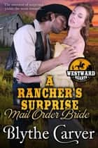 A Rancher's Surprise Mail Order Bride - Westward Hearts, #3 e-bog by Blythe Carver