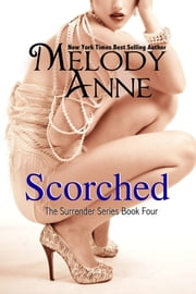 Scorched - Surrender Series - Book Four ebook by Melody Anne