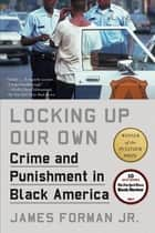 Locking Up Our Own eBook by James Forman, Jr.