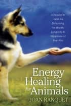 Energy Healing for Animals ebook by Joan Ranquet