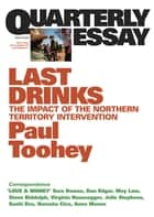 Quarterly Essay 30 Last Drinks - The Impact of the Northern Territory Intervention ebook by Paul Toohey