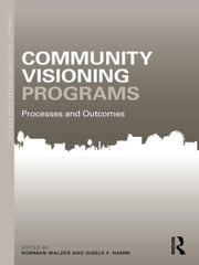 Community Visioning Programs - Processes and Outcomes ebook by Norman Walzer,Gisele F. Hamm