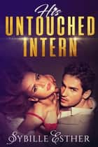 His Untouched Intern ebook by Sybille Esther
