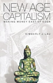 New Age Capitalism - Making Money East of Eden ebook by Kimberly J. Lau