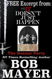 The Donner Party (Free Excerpt from Shit Doesn't Just Happen) ebook by Bob Mayer
