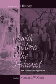 Jewish Histories of the Holocaust: New Transnational Approaches ebook by Goda, Norman J.W.