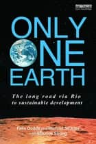 Only One Earth - The Long Road via Rio to Sustainable Development ebook by Felix Dodds, Michael Strauss, with Maurice F. Strong