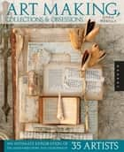 Art Making, Collections, and Obsessions ebook by Lynne Perrella
