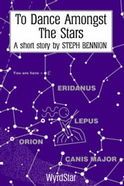To Dance Amongst The Stars ebook by Steph Bennion