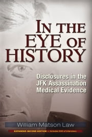 In the Eye of History - Disclosures in the JFK Assassination Medical Evidence ebook by William Matson Law
