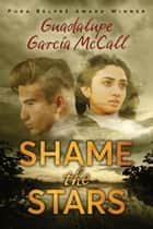 Shame the Stars ebook by Guadalupe García McCall