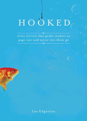 Hooked - Write Fiction That Grabs Readers at Page One & Never Lets Them Go ebook by Les Edgerton