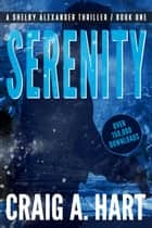 Serenity - The Shelby Alexander Thriller Series, #1 ebook by Craig A. Hart