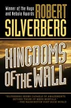 Kingdoms of the Wall ebook by Robert Silverberg