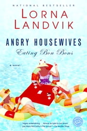 Angry Housewives Eating Bon Bons ebook by Lorna Landvik