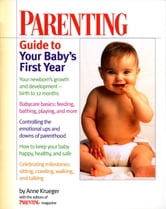 Parenting Guide to Your Baby's First Year ebook by Anne Krueger,Parenting Magazine Editors