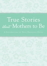 True Stories about Mothers to Be - A celebration of that pregnant pause ebook by Colleen Sell